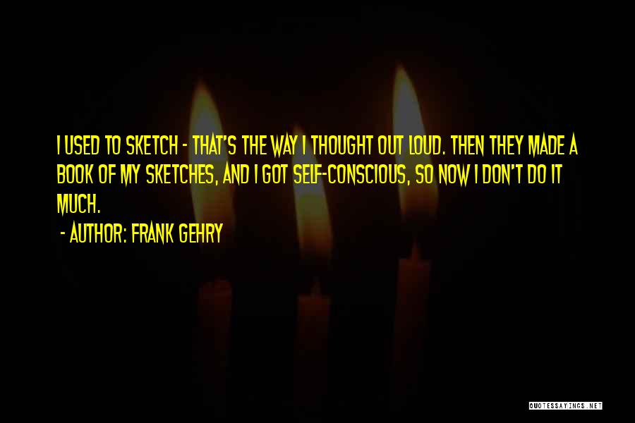 Sketch Yourself Quotes By Frank Gehry