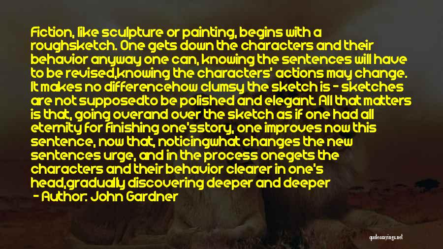 Sketch Yourself Quotes By John Gardner