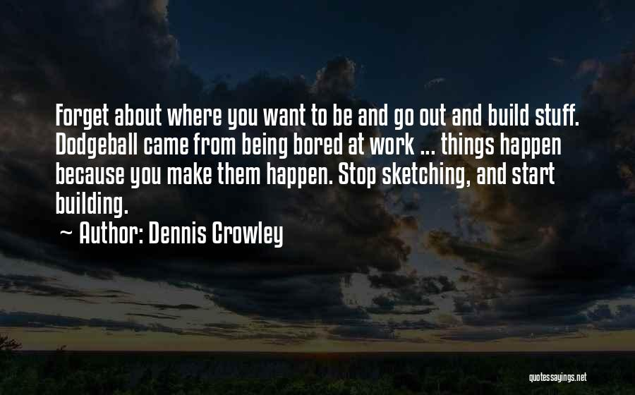 Sketching Quotes By Dennis Crowley