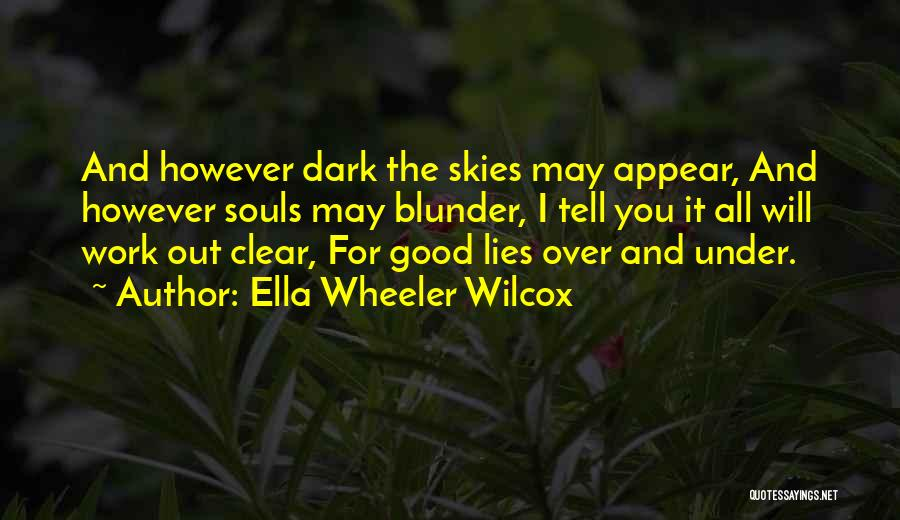Skies Quotes By Ella Wheeler Wilcox
