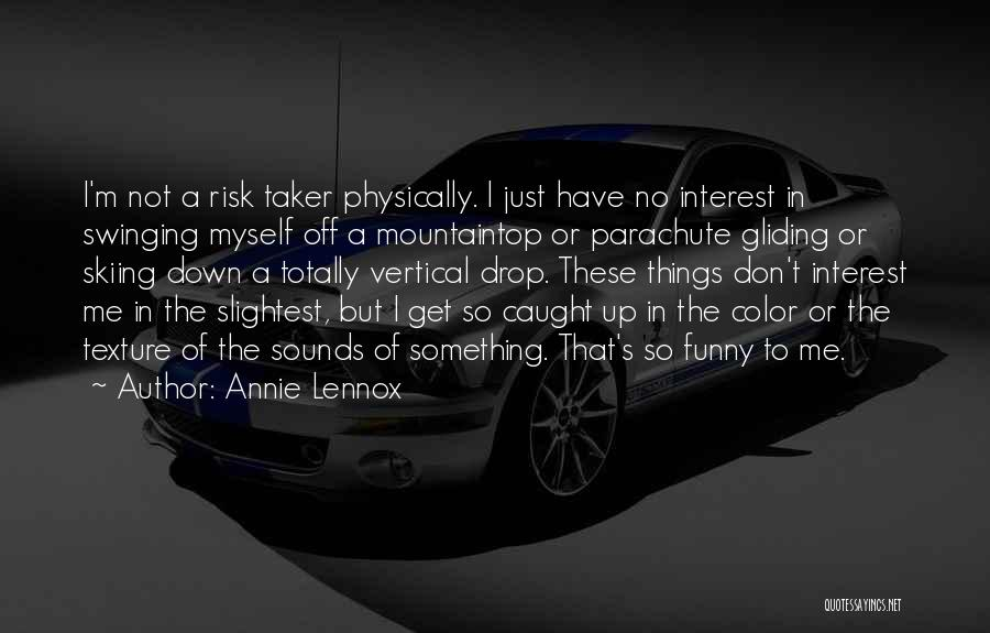 Skiing Funny Quotes By Annie Lennox