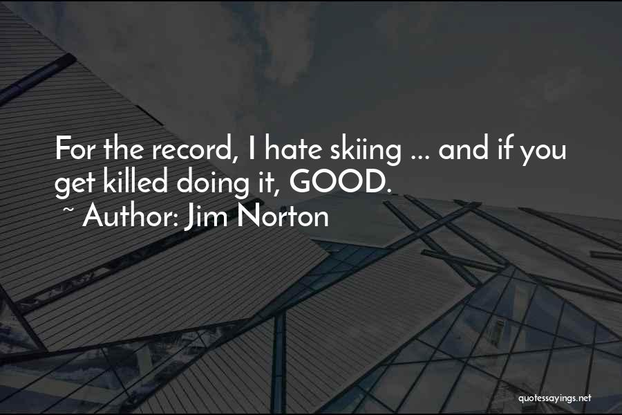 Skiing Funny Quotes By Jim Norton