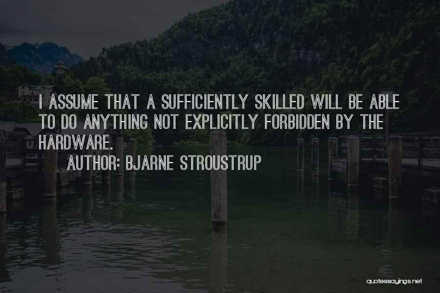 Skilled Quotes By Bjarne Stroustrup