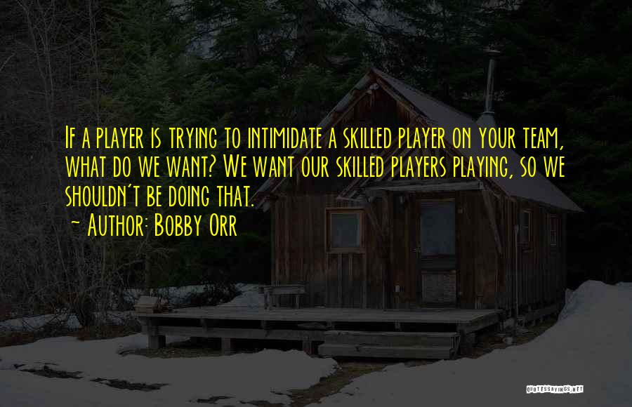 Skilled Quotes By Bobby Orr