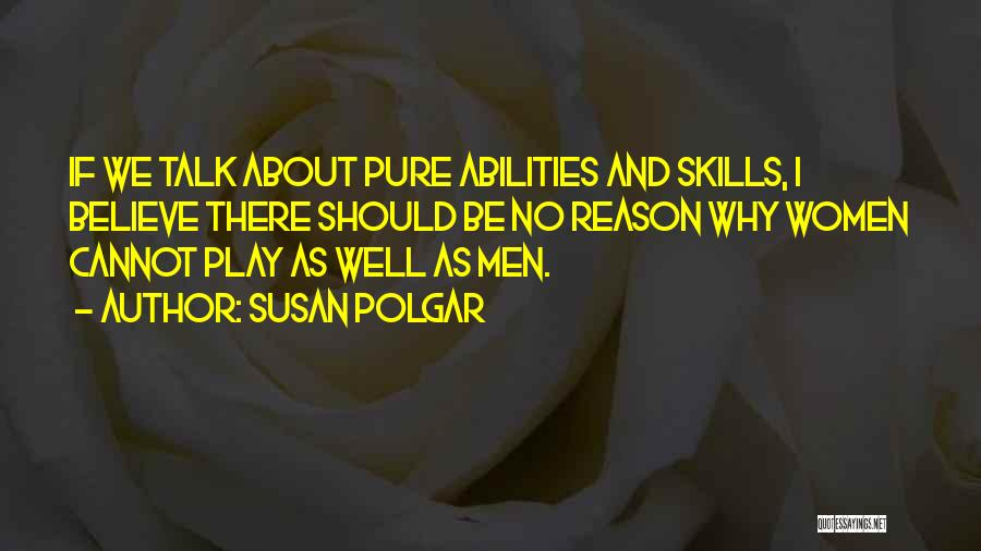 Skills And Abilities Quotes By Susan Polgar