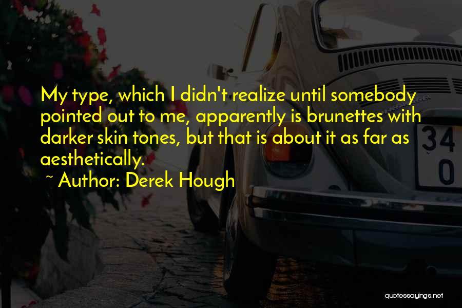 Skin Get Darker Quotes By Derek Hough