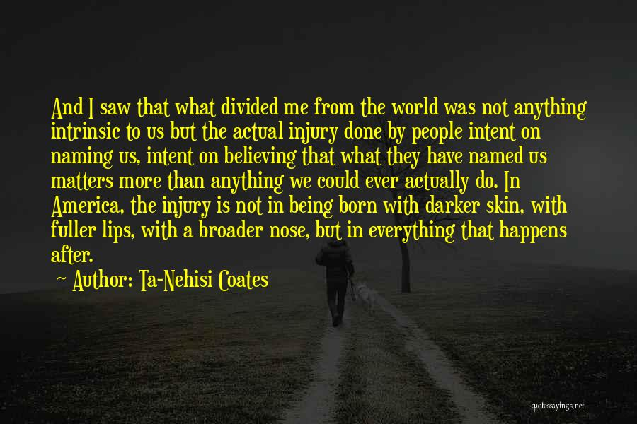 Skin Get Darker Quotes By Ta-Nehisi Coates