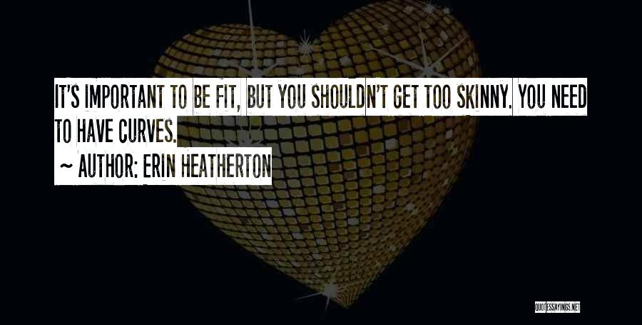 Skinny Fit Quotes By Erin Heatherton