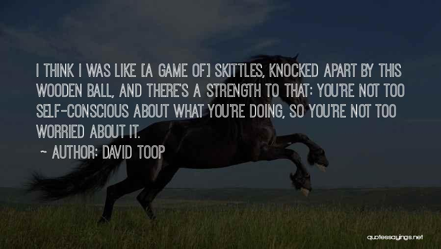 Skittles Quotes By David Toop