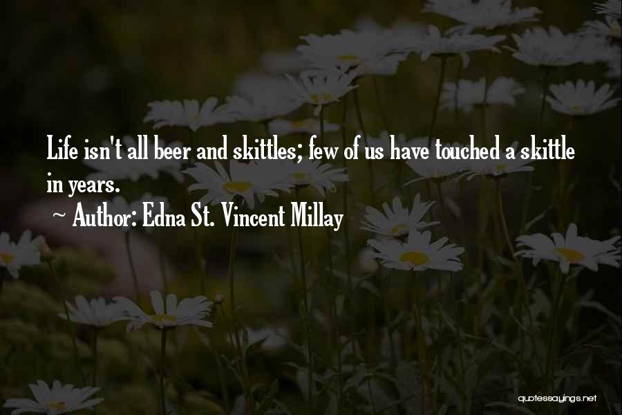 Skittles Quotes By Edna St. Vincent Millay
