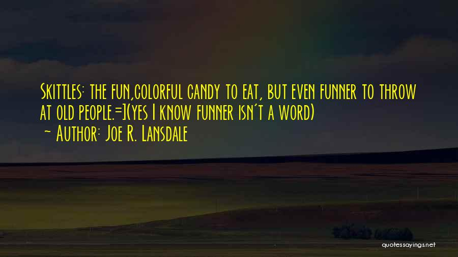 Skittles Quotes By Joe R. Lansdale