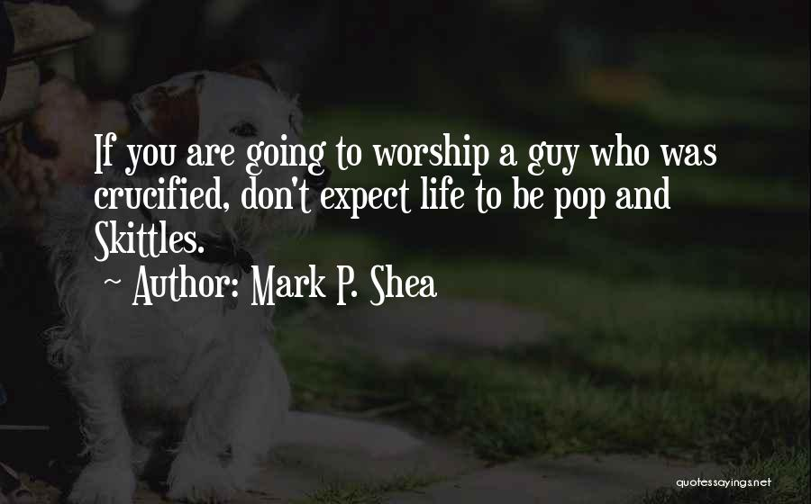 Skittles Quotes By Mark P. Shea