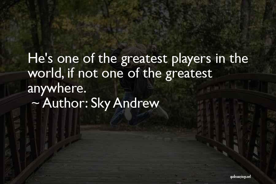Sky Andrew Quotes 1554626