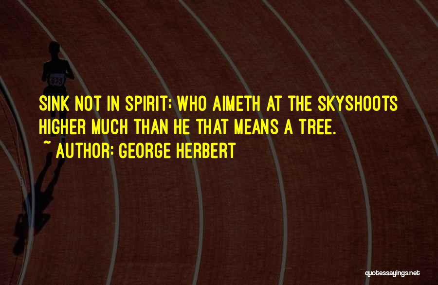 Sky Tree Quotes By George Herbert