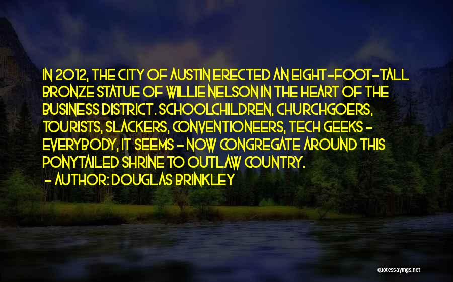 Slackers Quotes By Douglas Brinkley