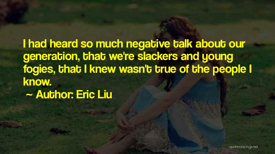 Slackers Quotes By Eric Liu