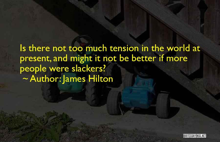 Slackers Quotes By James Hilton