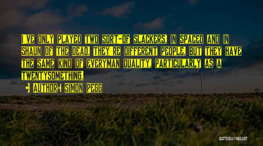 Slackers Quotes By Simon Pegg