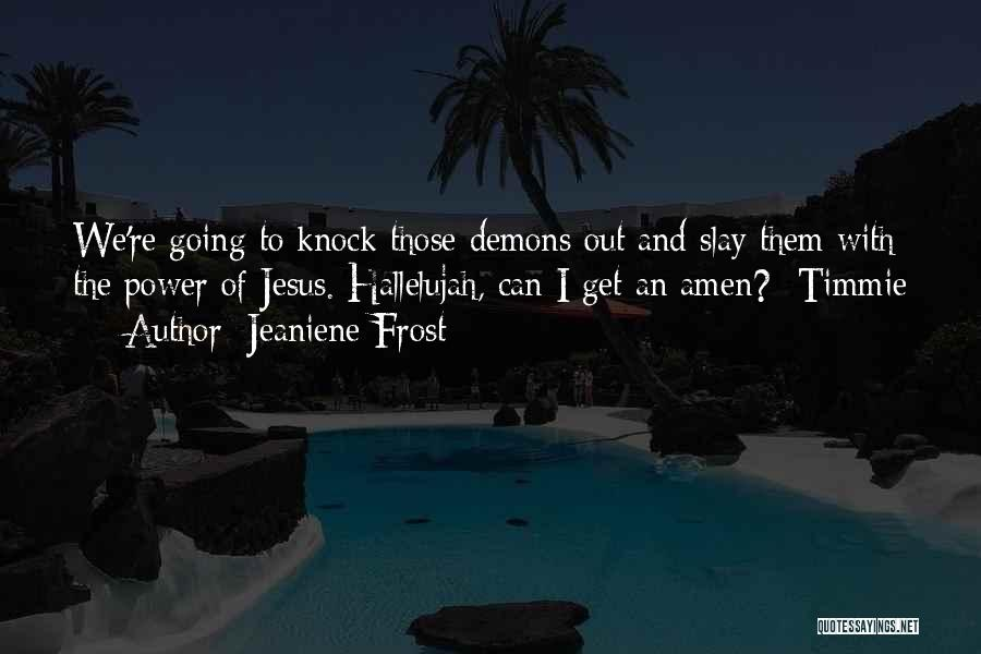 Slay Your Demons Quotes By Jeaniene Frost