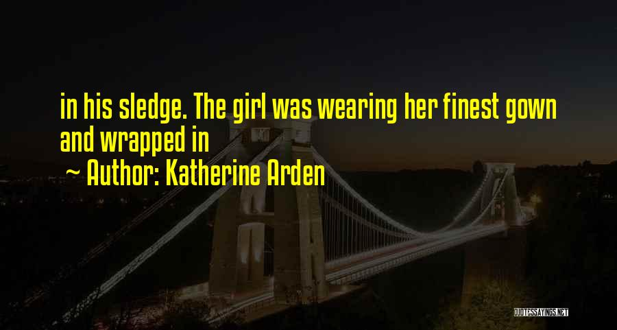 Sledge Quotes By Katherine Arden