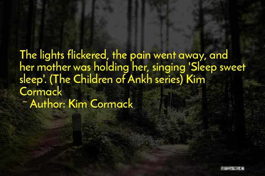 Sleep Away The Pain Quotes By Kim Cormack