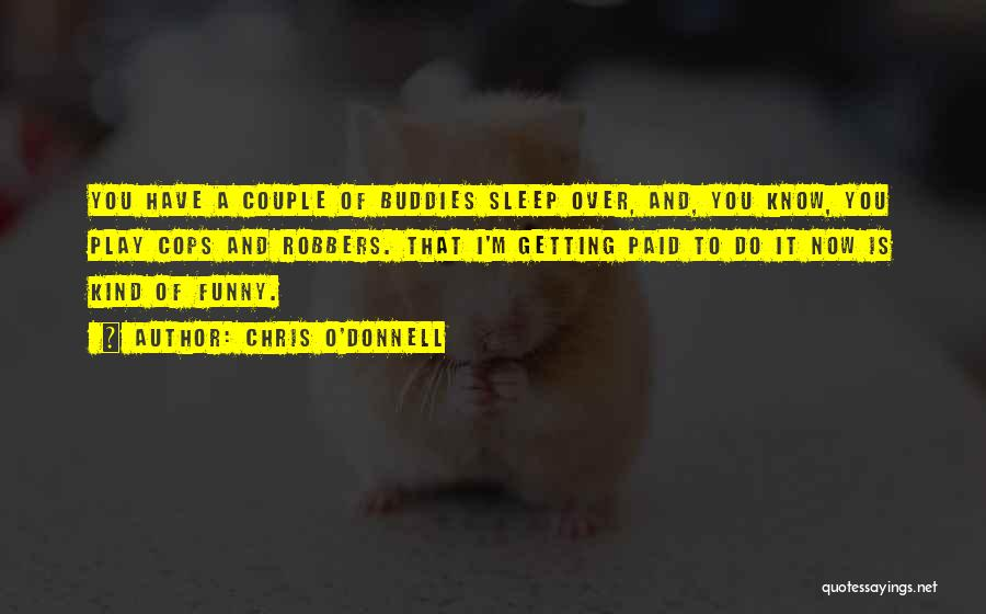 Sleep Funny Quotes By Chris O'Donnell
