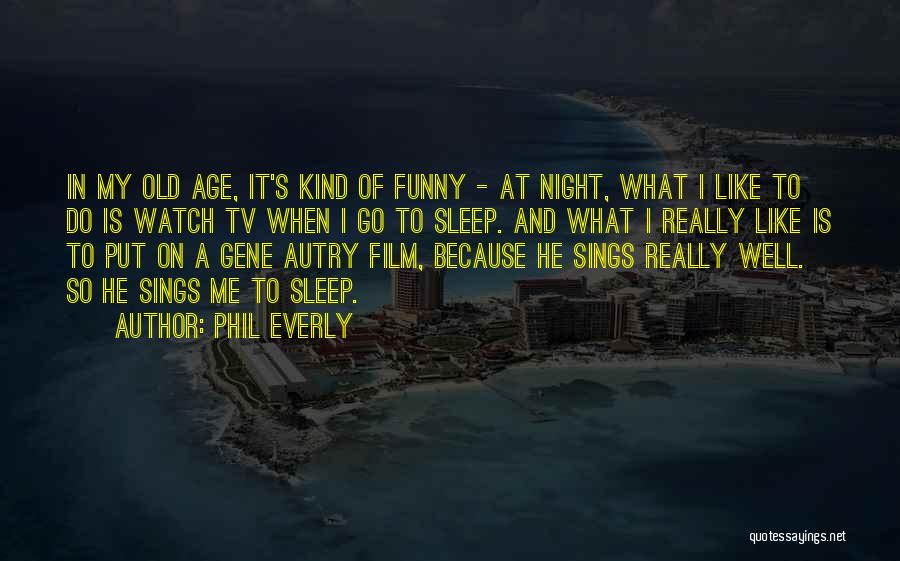 Sleep Funny Quotes By Phil Everly