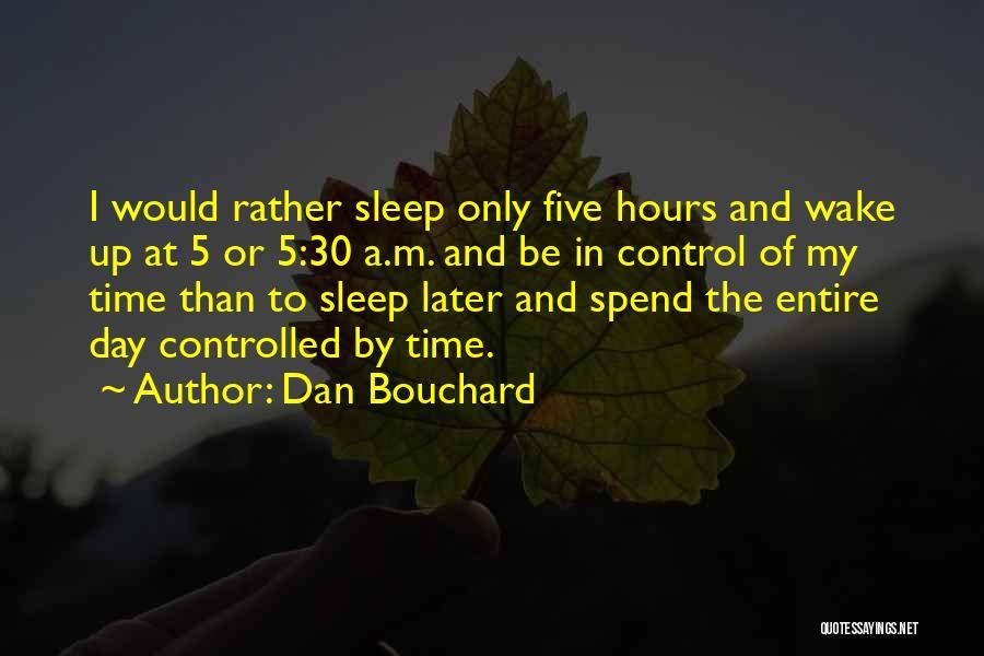 Sleep Time Quotes By Dan Bouchard