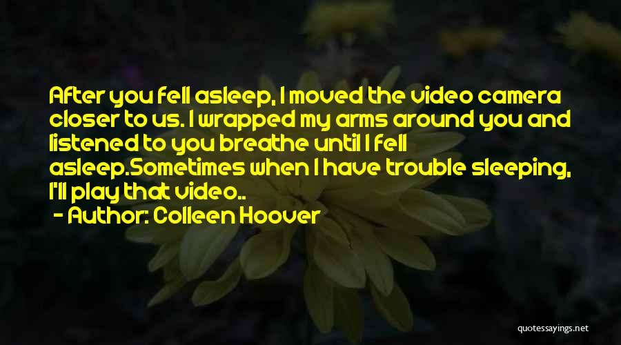 Sleeping In My Arms Quotes By Colleen Hoover