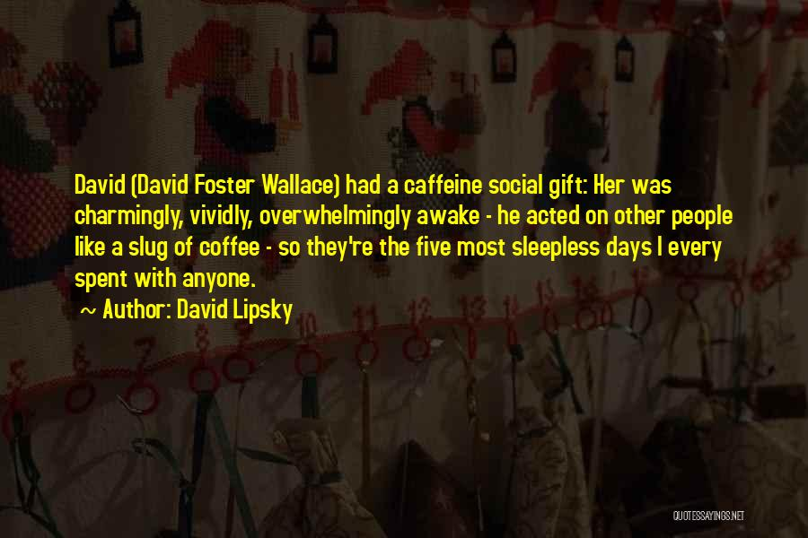 Sleepless Quotes By David Lipsky