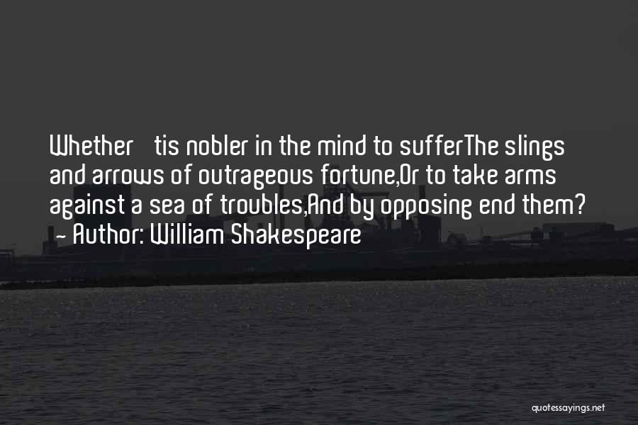 Slings And Arrows Shakespeare Quotes By William Shakespeare