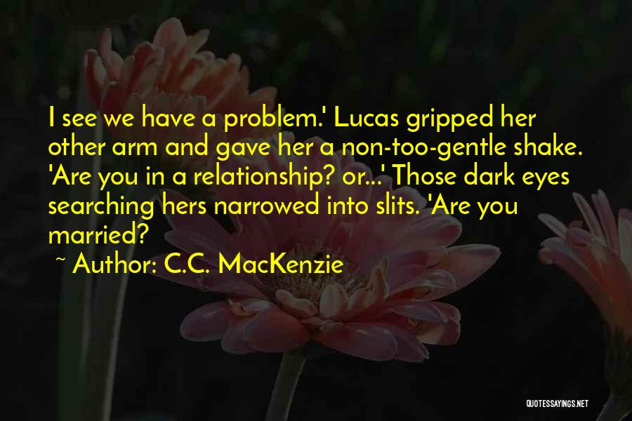 Slits Quotes By C.C. MacKenzie