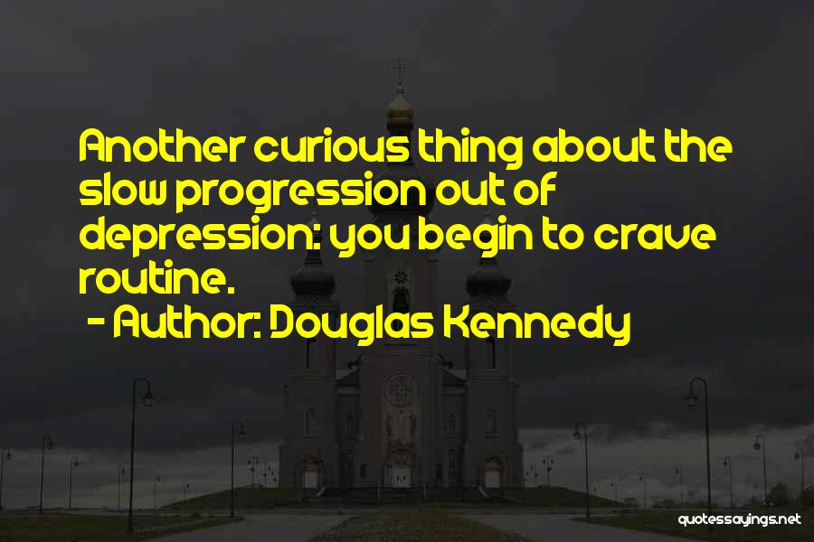Slow Progression Quotes By Douglas Kennedy