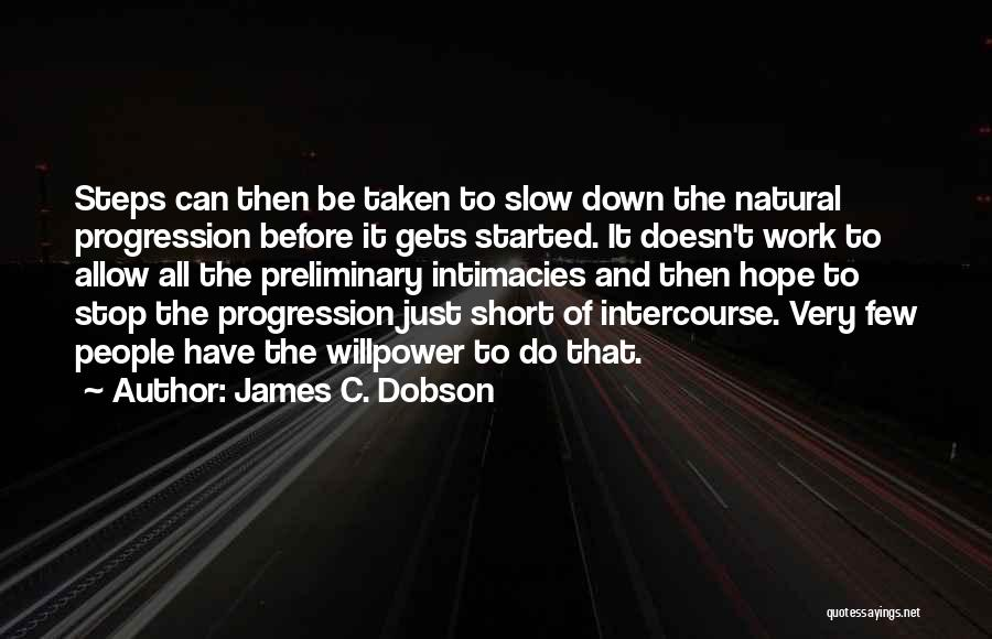 Slow Progression Quotes By James C. Dobson
