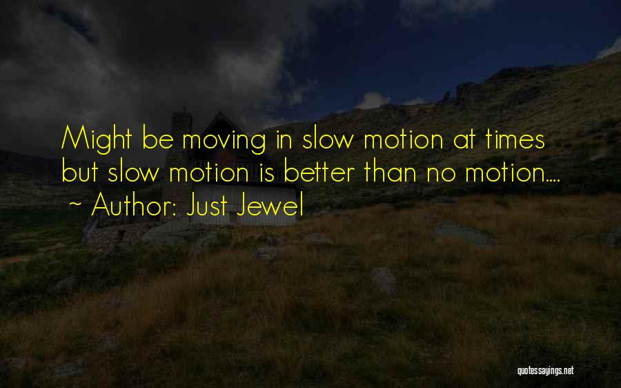 Slow Progression Quotes By Just Jewel