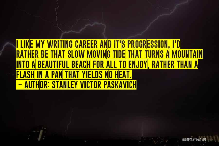 Slow Progression Quotes By Stanley Victor Paskavich
