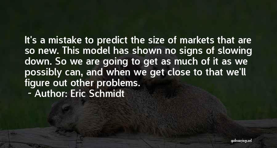 Slowing It Down Quotes By Eric Schmidt