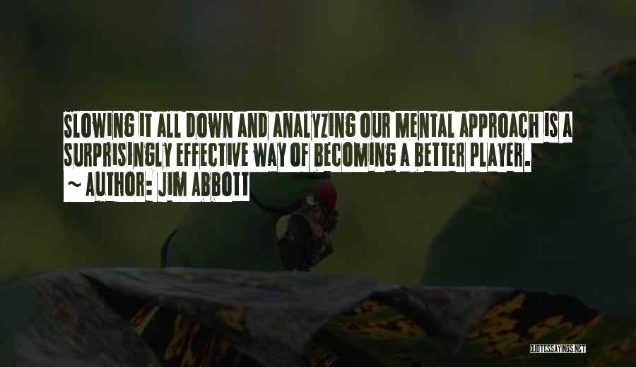 Slowing It Down Quotes By Jim Abbott