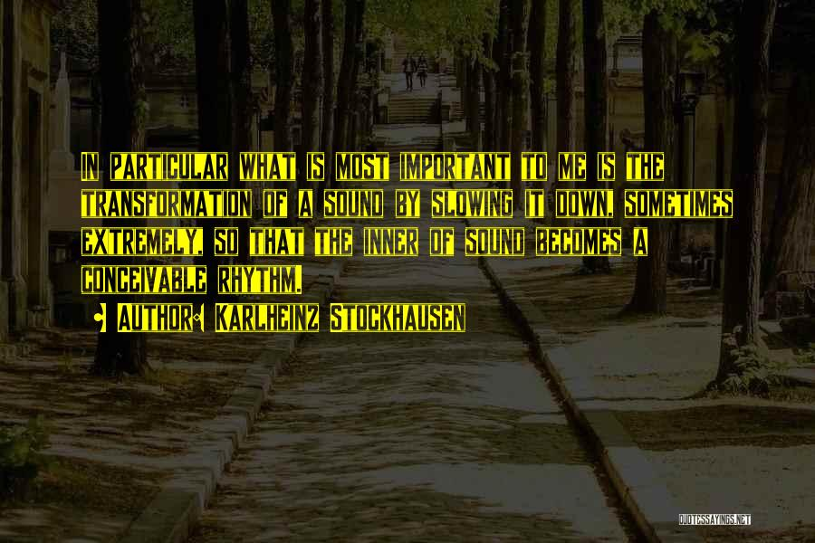 Slowing It Down Quotes By Karlheinz Stockhausen