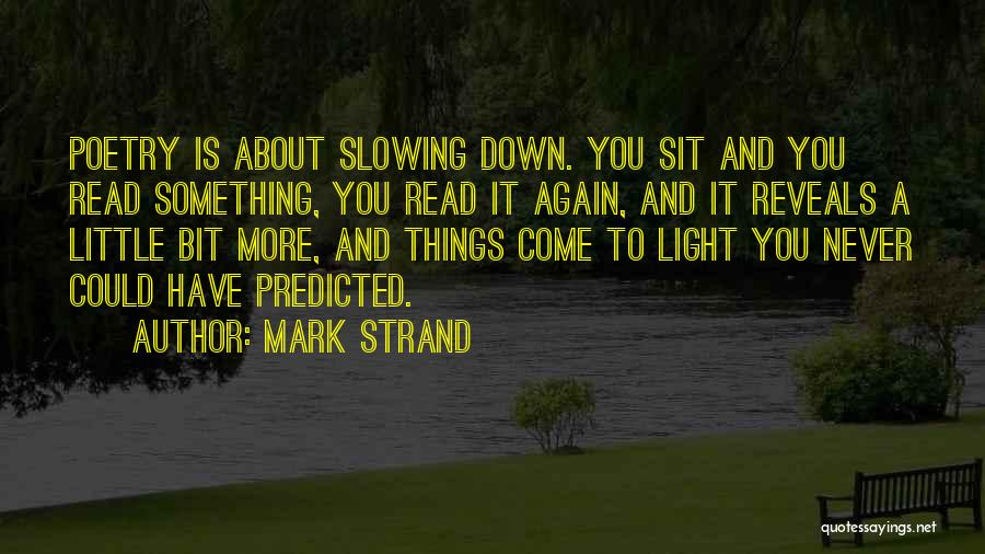 Slowing It Down Quotes By Mark Strand