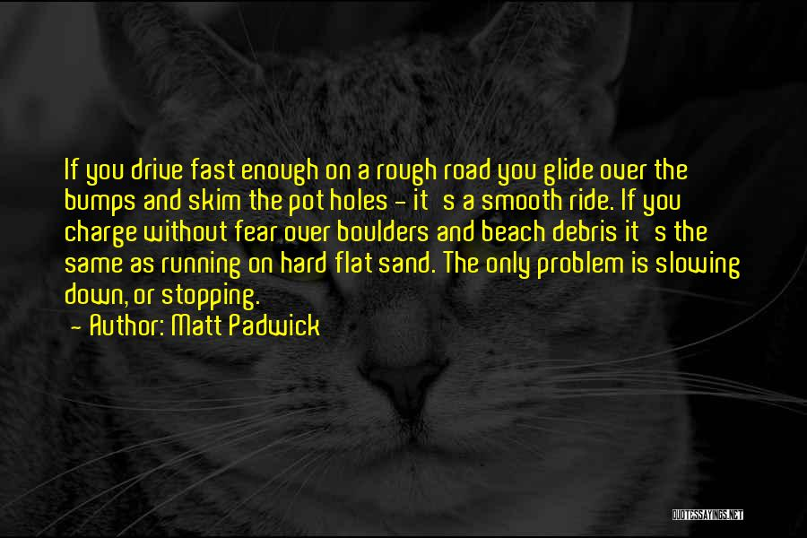 Slowing It Down Quotes By Matt Padwick