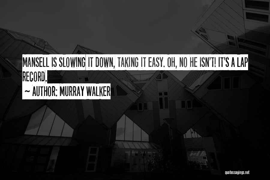 Slowing It Down Quotes By Murray Walker