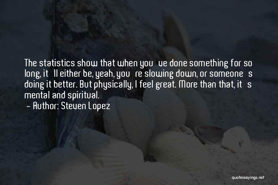 Slowing It Down Quotes By Steven Lopez