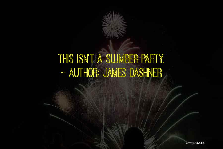 Slumber Party Quotes By James Dashner