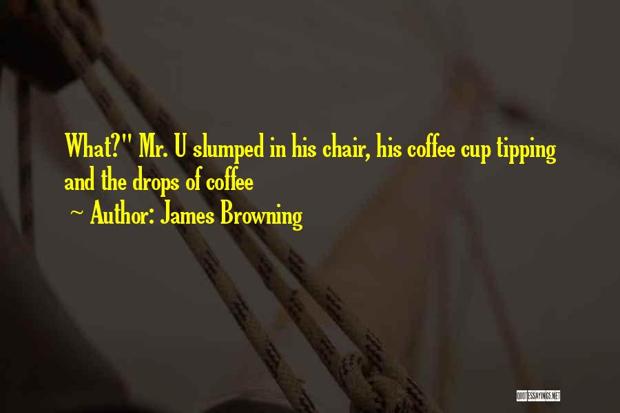 Slumped Quotes By James Browning
