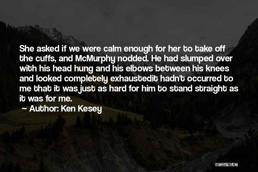 Slumped Quotes By Ken Kesey