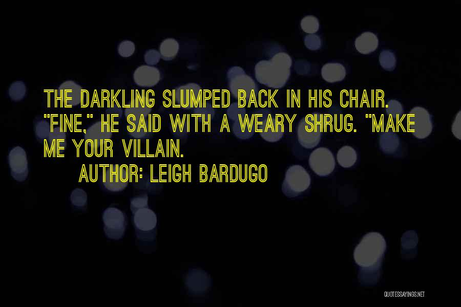 Slumped Quotes By Leigh Bardugo