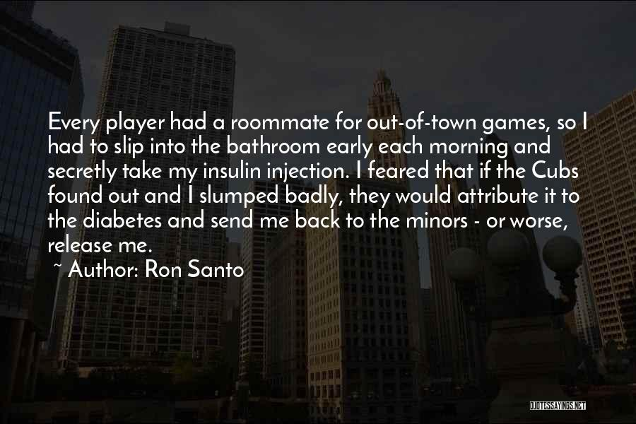 Slumped Quotes By Ron Santo