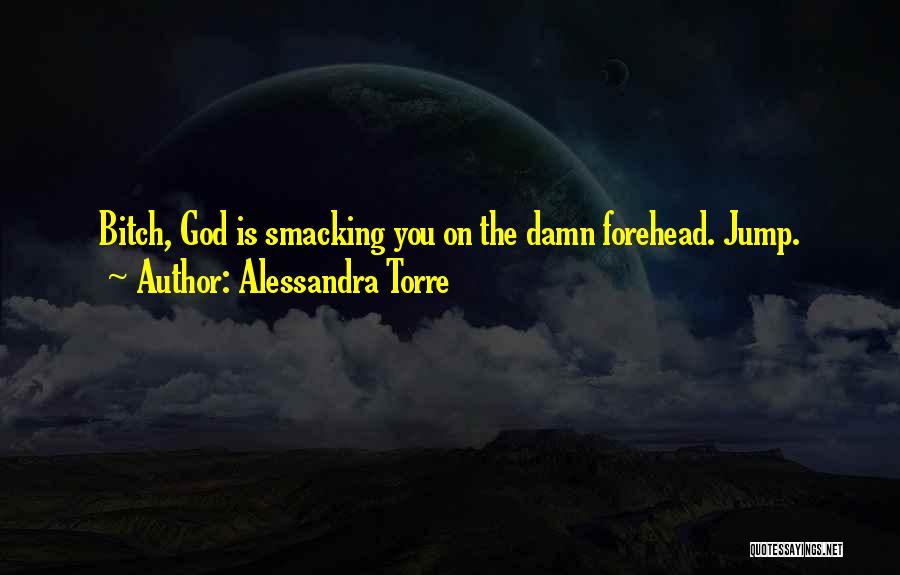 Smacking Someone Quotes By Alessandra Torre