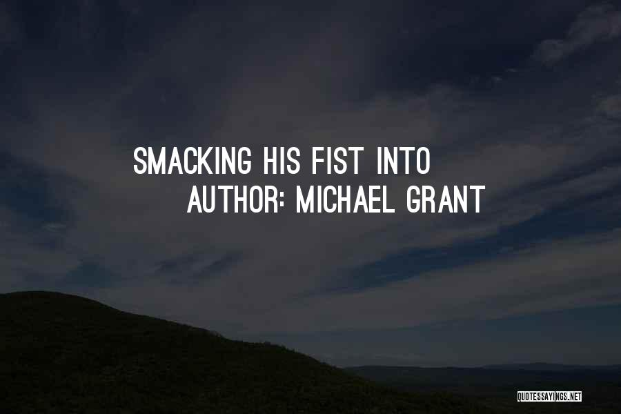 Smacking Someone Quotes By Michael Grant